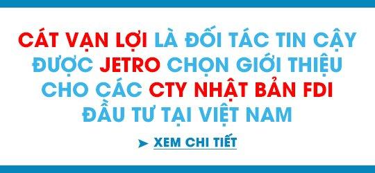 Cát Vạn Lợi là đối tác tin cậy được JETRO chọn giới thiệu cho các Cty Nhật Bản FDI đầu tư tại Việt Nam