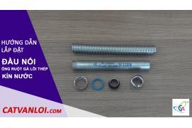 Thi công lắp đặt Khớp nối ống ruột gà lõi thép với ống thép ren kín nước