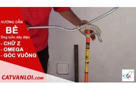 Hướng dẫn bẻ Ống thép luồn dây điện kiểu CHỮ Z, OMEGA, GÓC VUÔNG