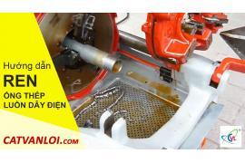 Hướng dẫn sử dụng máy tiện ren ống thép luồn dây điện ren