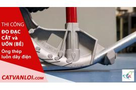 Hướng dẫn chi tiết quy trình uốn ống thép mạ kẽm luồn dây điện EMT