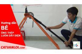 Hướng dẫn bẻ (uốn) Ống thép luồn dây điện