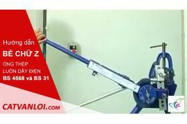 Hướng dẫn bẻ chữ Z cho ống thép luồn dây điện BS 4568 class 3, class 4 và BS 31