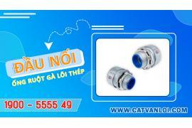 Cát Vạn Lợi giới thiệu đầu nối ống ruột gà lõi thép kín nước - DNCK